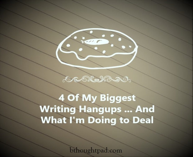 4 Biggest Writing Hangups bthoughtpad.com